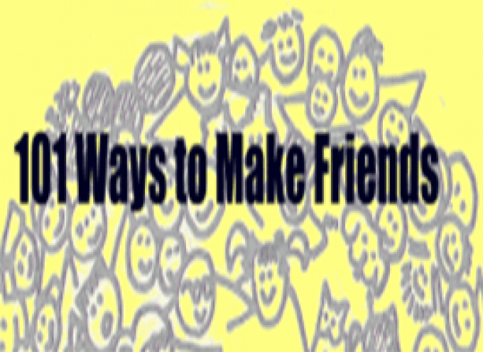 101 Ways to Make Friends  March ‏ 2015