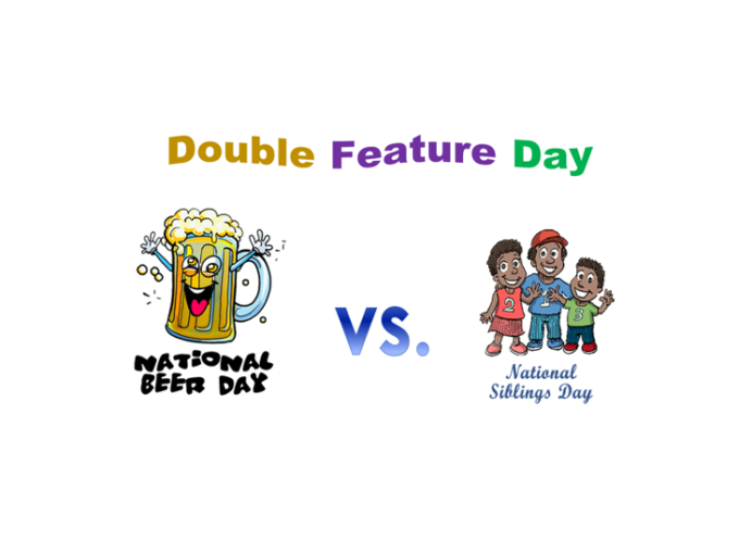 Double Feature: National Beer Day versus National Sibling Day