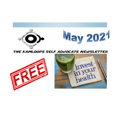The Kamloops Self Advocates Newsletter May 2021 Edition