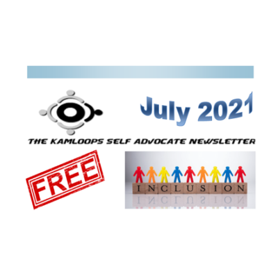 The Kamloops Self Advocates Newsletter July,2021 Edition